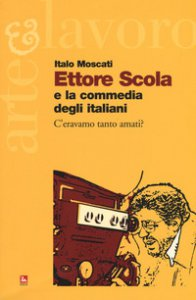 Copertina di 'Ettore Scola e la commedia degli italiani. C'eravamo tanto amati?'