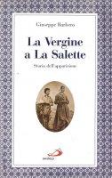 La Vergine a La Salette. Storia dell'apparizione - Barbero Giuseppe