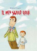 Il mio superpapà - Vincenti Antonio
