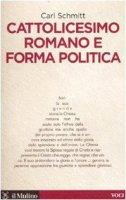 Cattolicesimo romano e forma politica - Schmitt Carl
