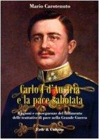 Carlo I d'Austria e la pace sabotata - Carotenuto Mario