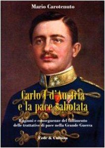 Copertina di 'Carlo I d'Austria e la pace sabotata'