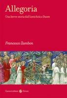 Allegoria. Una breve storia dall'antichità a Dante - Zambon Francesco