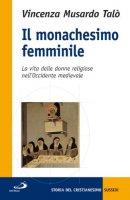 Il monachesimo femminile. La vita delle donne religiose nell'Occidente - Musardo Talò Vincenza