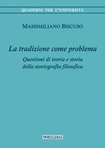 Copertina di 'Tradizione come problema. Questioni di teoria e storia delle storiografia filosofica (La)'
