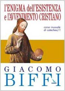 Copertina di 'L'enigma dell'esistenza e l'avvenimento cristiano. Corso inusuale di catechesi [vol_1]'