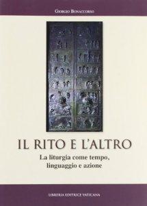 Copertina di 'Il rito e l'altro. La liturgia come tempo linguaggio e azione'