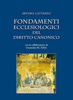 Fondamenti ecclesiologici del diritto canonico - Cattaneo Arturo