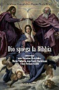 Copertina di 'Dio spiega la Bibbia attraverso suor Faustina Kowalska, Maria Valtorta, don Guido Bortoluzzi e don Stefano Gobbi'