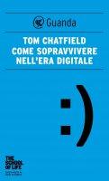 Come sopravvivere nell'era digitale - Tom Chatfield