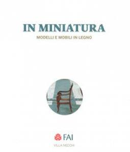 Copertina di 'In miniatura. Modelli e mobili in legno Catalogo della mostra (Milano, 25 ottobre 2017-7 gennaio 2018). Ediz. italiana e inglese'