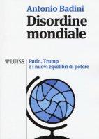 Disordine mondiale. Putin, Trump e i nuovi equilibri di potere - Badini Antonio