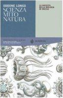 Scienza, mito, natura. La nascita della biologia in Grecia - Longo Oddone