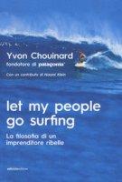 Let my people go surfing. La filosofia di un imprenditore ribelle - Chouinard Yvon