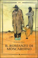 Il romanzo di Moscardino - Pea Enrico