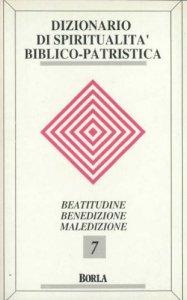 Copertina di 'Dizionario di spiritualità biblico-patristica [vol_7] / Beatitudini, benedizione, maledizione'