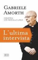 L' Ultima intervista - Gabriele Amorth, Marcello Lanza,  AA.VV.