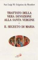 Trattato della vera devozione alla santa Vergine e il segreto di Maria - Louis Grignion de Montfort (san)