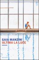 Ultima la luce - Manzini Gaia
