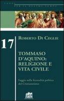Tommaso D'Aquino: religione e vita civile. Saggio sulla fecondità politica del cristianesimo - Di Ceglie Roberto