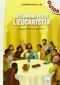 Copertina di 'In cammino verso l'Eucaristia - guida'