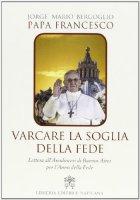 Varcare la soglia della fede - Jorge Mario Bergoglio