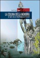 La collina della memoria. Il parco della rimembranza di Torino - Fara Gastone