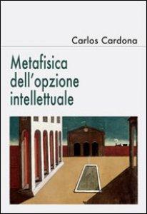 Copertina di 'Metafisica dell'opzione intellettuale'
