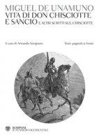 Vita di Don Chisciotte e Sancio e altri scritti sul Chisciotte. Testo spagnolo a fronte - Unamuno Miguel de
