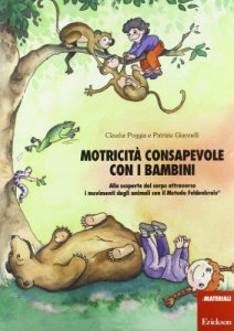 Copertina di 'Motricità consapevole con i bambini. Alla scoperta del corpo attraverso i movimenti degli animali con il metodo Feldenkrais'