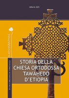 Storia della Chiesa Ortodossa Tawahedo d'Etiopia - Alberto Elli