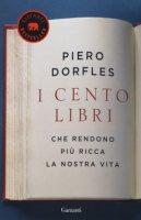 I cento libri che rendono più ricca la nostra vita - Dorfles Piero
