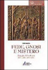Copertina di 'Fede, gnosi e mistero. Saggio di teologia del culto cristiano'
