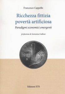 Copertina di 'Ricchezza fittizia povertà artificiosa. Paradigmi economici'