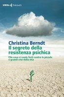 Il segreto della resistenza psichica - Christina Berndt