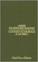 Opere vol. I/1 - Commento morale a Giobbe/1 [I-VIII] - Gregorio Magno (san)