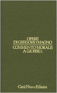 Copertina di 'Opere vol. I/1 - Commento morale a Giobbe/1 [I-VIII]'