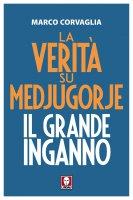 La verità su Medjugorje - Marco Corvaglia