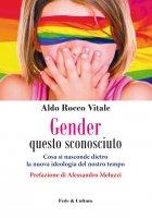 Gender questo sconosciuto - Aldo Rocco Vitale