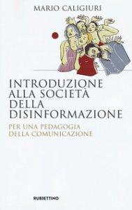 Copertina di 'Introduzione alla società della disinformazione. Per una pedagogia della comunicazione'