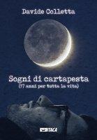Sogni di cartapesta. (17 anni per tutta la vita) - Davide Colletta
