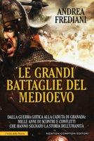 Le grandi battaglie del Medioevo - Frediani Andrea