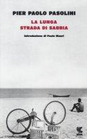 La lunga strada di sabbia - Pasolini Pier Paolo