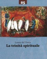 La trinità spirituale - Lanza Del Vasto