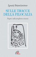 Sulle tracce della filocalia. Pagine sulla preghiera esicasta - Brjancaninov Ignatij, RICHARD CEMUS