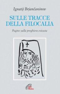 Copertina di 'Sulle tracce della filocalia. Pagine sulla preghiera esicasta'