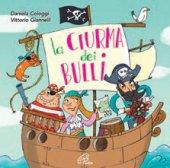 La ciurma dei bulli. CD - Daniela Cologgi, Vittorio Giannelli