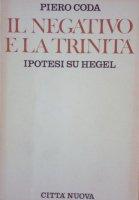 Il negativo e la trinità. Ipotesi su Hegel - Coda Piero