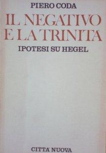 Copertina di 'Il negativo e la trinità. Ipotesi su Hegel'