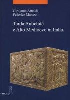 Tarda antichità e alto Medioevo in Italia - Arnaldi Girolamo, Marazzi Federico